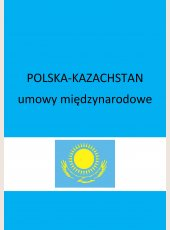 Umowa między Rządem Rzeczypospolitej Polskiej a Rządem Republiki Kazachstanu o popieraniu i wzajemnej ochronie inwestycji