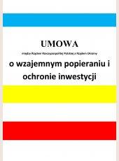 Umowa między Rządem Rzeczypospolitej Polskiej a Rządem Ukrainy o wzajemnym popieraniu i ochronie inwestycji