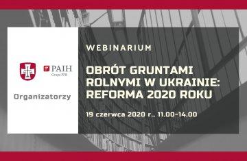 WEBINARIUM pt. Obrót gruntami rolnymi w Ukrainie: reforma 2020 roku